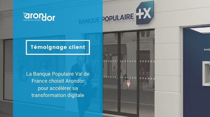 La Banque Populaire Val de France choisit Arondor pour accélérer sa transformation digitale
